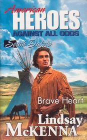 Brave Heart (American Heroes: Against All Odds: South Dakota, No 41)