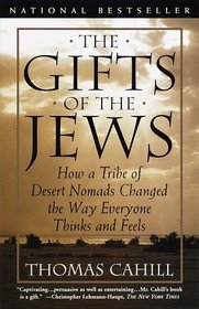 The Gifts of the Jews : How a Tribe of Desert Nomads Changed the Way Everyone Thinks and Feels (Hinges of History)
