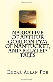 Narrative of Arthur Gordon Pym of Nantucket, and Related Tales