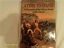A Time To Stand: A Chronicle of the Valiant Battle at the Alamo