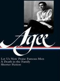 James Agee:  Let Us Now Praise Famous Men, A Death in the Family, and Shorter Fiction