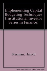 Implementing Capital Budgeting Techniques (Institutional Investor Series in Finance)