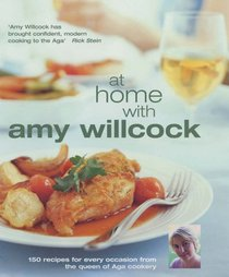 At Home with Amy Willcock: 150 Recipes for Every Occasion from the Queen of Aga Cookery