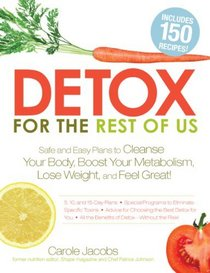 Detox for the Rest of Us: Safe and Easy Plans to Cleanse Your Body, Boost Your Metabolism, Lose Weight and Feel Great!