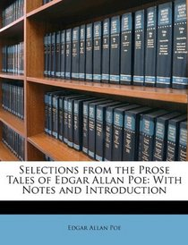 Selections from the Prose Tales of Edgar Allan Poe: With Notes and Introduction