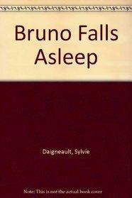 Bruno Falls Asleep
