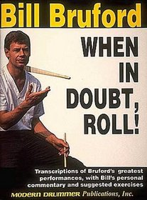 When in Doubt, Roll!: Transcriptions of Bruford's Greatest Performances, With Bill's Personal Commentary and Suggested Exercises /Hl006630298 (No. 6630298)