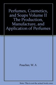 Perfumes, Cosmetics, and Soaps Volume II The Production, Manufacture, and Application of Perfumes