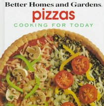 Better Homes and Gardens Pizzas: Cooking for Today (Cooking for Today)