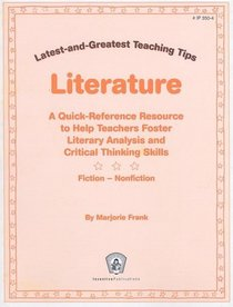 Literature: A Quick-Reference Resource to Help Teachers Foster Literary Analysis and Critical Thinking Skills (Greatest and Latest Teaching Tips)