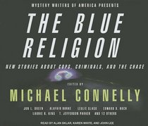 The Mystery Writers of America Presents The Blue Religion: New Stories about Cops, Criminals, and the Chase