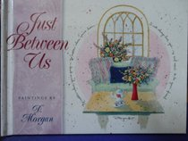 Just between us: Paintings (Sincerely yours collection)