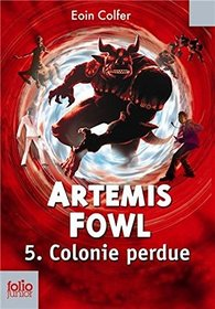 Artemis Fowl, 5 : Colonie perdue (French Edition)