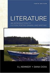 Literature: An Introduction to Fiction, Poetry, and Drama (10th Edition) (Kennedy/Gioia Literature Series)