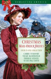 Christmas Mail-Order Brides: Four Mail-Order Brides Travel the Transcontinental Railroad in Search of Love (Romancing America)