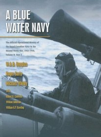A BLUE WATER NAVY: The Official Operational History of the Royal Canadian Navy in the Second World War 1943-1945, Volume Two, Part 2