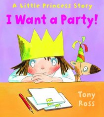 I Want a Party!: A Little Princess Story (Andersen Press Picture Books)