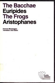 The Bacchae the Frogs: Two Plays of Dionysus (Crofts Classics)