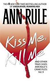 Kiss Me, Kill Me, and Other True Cases (Crime Files, Vol. 9)