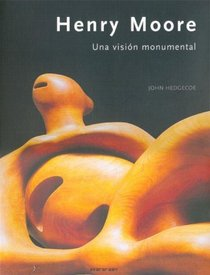 Henry Moore: Una Vision Monumental/a Monumental Vision (Spanish Edition)
