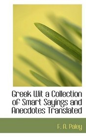 Greek Wit a Collection of Smart Sayings and Anecdotes Translated