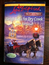 Sleigh Bells for Dry Creek (Return to Dry Creek) (Love Inspired, No 667) (True Large Print)