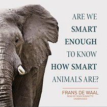 Are We Smart Enough to Know How Smart Animals Are?: Library Edition