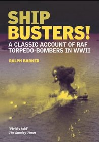 SHIP-BUSTERS: A Classic Account of RAF Torpedo-Bombers in WWII