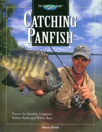 Catching Panfish: Tactics for Sunfish, Crappies, Yellow Perch and White Bass (The Freshwater Angler)
