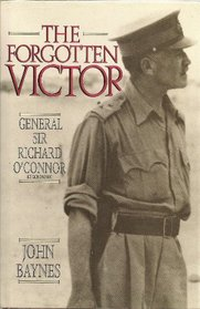 The Forgotten Victor: General Sir Richard O'Connor, Kt, Gcb, Dso, Mc