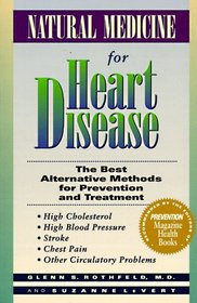 Natural Medicine for Heart Disease: The Best Alternative Methods for Prevention and Treatment : High Cholesterol, High Blood Pressure, Stroke, Chest Pain, Other Circulatory Problems