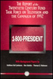 1-800-President: The Report of the Twentieth Century Fund Task Force on Television and the Campaign of 1992/With Background Papers