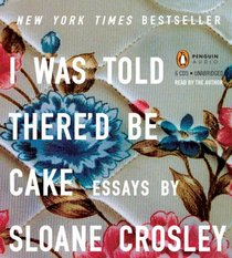 I Was Told There'd Be Cake: Essays (Audio CD) (Unabridged)