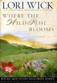 Where the Wild Rose Blooms (Rocky Mountain Memories, Bk 1)