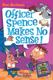 Officer Spence Makes No Sense! (My Weird School Daze #5)