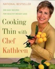 Cooking Thin With Chef Kathleen : 200 Easy Recipes for Healthy Weight Loss