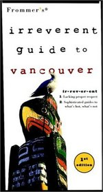 Frommer's Irreverent Guide to Vancouver (Frommer's Irreverant Guides)