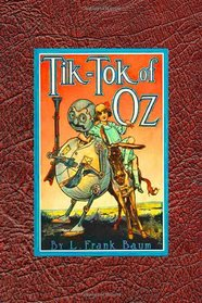 Tik-Tok of Oz: Newly Formatted with Lots of Large Original Illustrations (Timeless Classic Books)