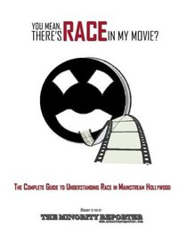 You Mean, There's Race in My Movie? The Complete Guide to Understanding Race in Mainstream Hollywood