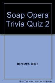 The Soap Opera Trivia Quiz Book No. 2