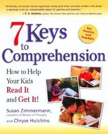 7 Keys to Comprehension: How to Help Your Kids Read It and Get It!