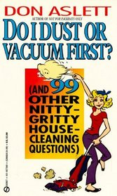Do I Dust or Vacuum First?: And 99 Other Nitty Gritty Housecleaning Questions