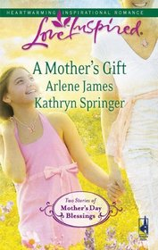A Mother's Gift: Dreaming of a Family / The Mommy Wish (Love Inspired)