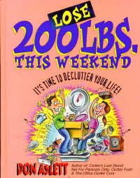 Lose 200 Lbs. This Weekend: It's Time to Declutter Your Life!