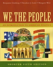 We the People: An Introduction to American Politics, Shorter Edition, Fifth Edition