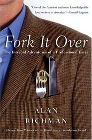 Fork It Over : The Intrepid Adventures of a Professional Eater
