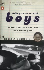 Riding in Cars with Boys : Confessions of a Bad Girl Who Makes Good