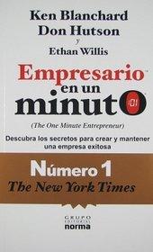 Empresario en un minuto/ The One Minute Entrepreneur: Descubra Los Secretos Para Crear Y Mantener Una Empresa Exitosa/ the Secret to Creating and Sustaining a Successful Business (Spanish Edition)