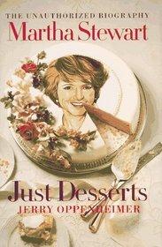 Martha Stewart: Just Desserts: The Unauthorized Biography