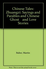 Chinese Tales: Zhuangzi: Sayings and Parables and Chinese Ghost    and Love Stories